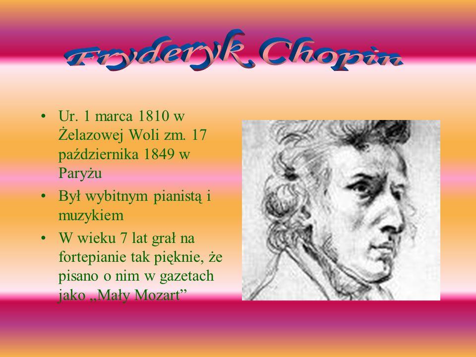 Fryderyk Chopin Ur. 1 marca 1810 w Żelazowej Woli zm. 17 października 1849 w Paryżu. Był wybitnym pianistą i muzykiem.