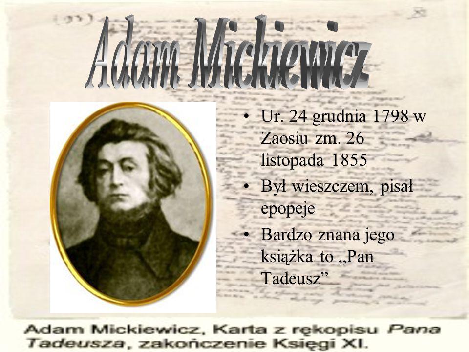 Adam Mickiewicz Ur. 24 grudnia 1798 w Zaosiu zm. 26 listopada 1855