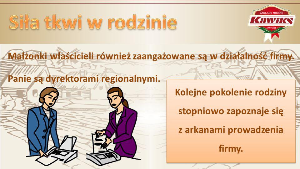 Siła tkwi w rodzinie Małżonki właścicieli również zaangażowane są w działalność firmy. Panie są dyrektorami regionalnymi.