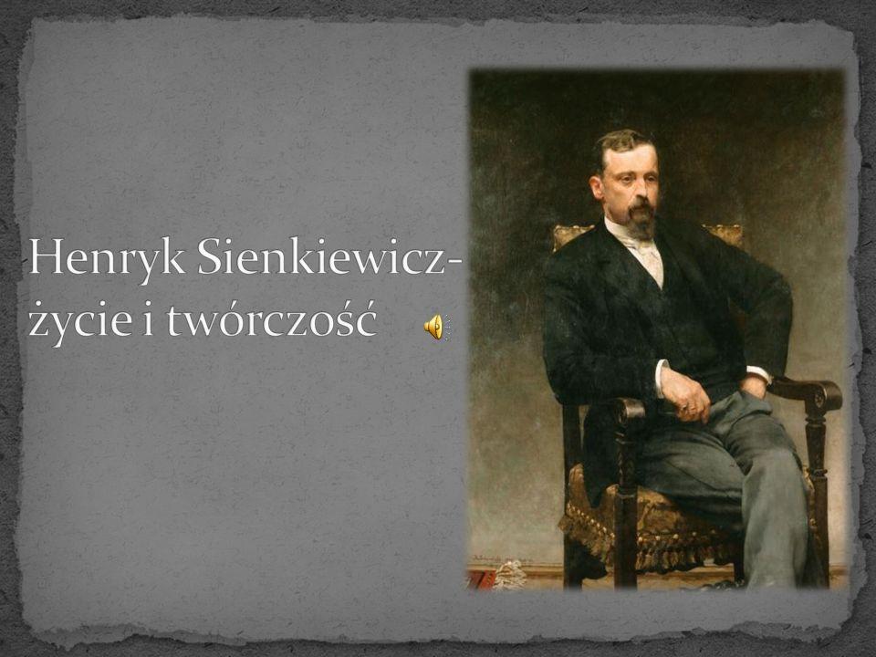 Henryk Sienkiewicz- życie i twórczość