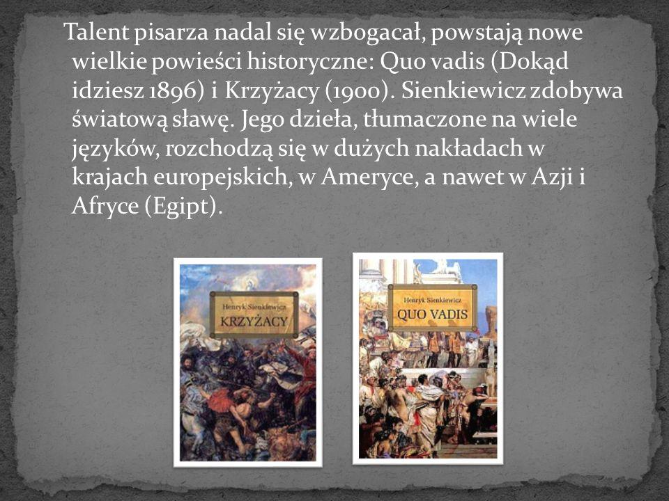 Talent pisarza nadal się wzbogacał, powstają nowe wielkie powieści historyczne: Quo vadis (Dokąd idziesz 1896) i Krzyżacy (1900).