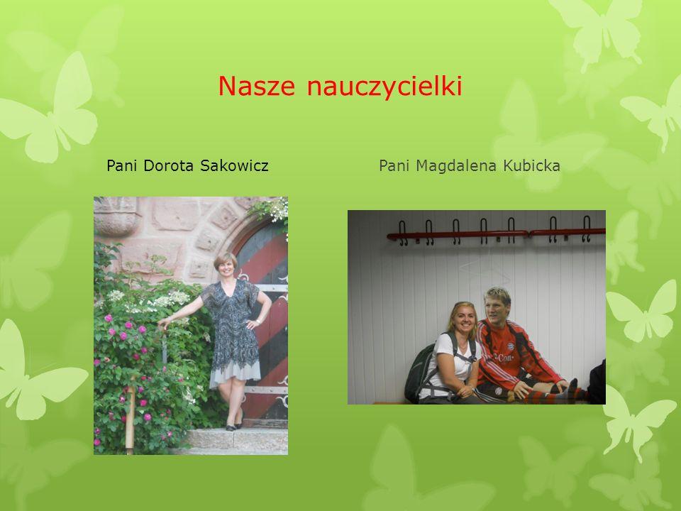 Nasze nauczycielki Pani Dorota Sakowicz Pani Magdalena Kubicka