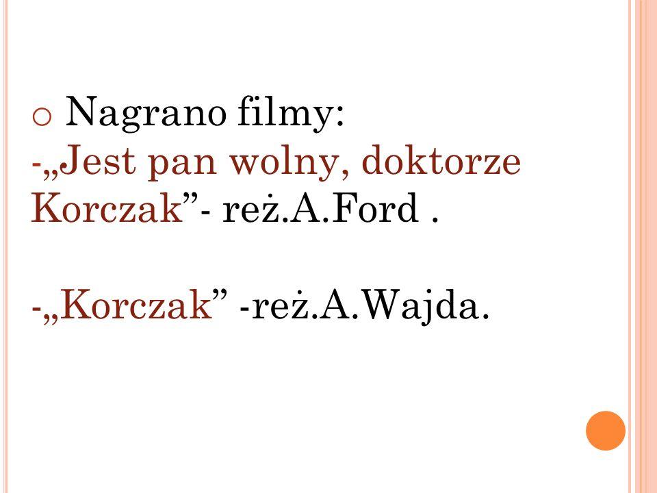 """Nagrano filmy: """"Jest pan wolny, doktorze Korczak - reż.A.Ford . -""""Korczak -reż.A.Wajda."""