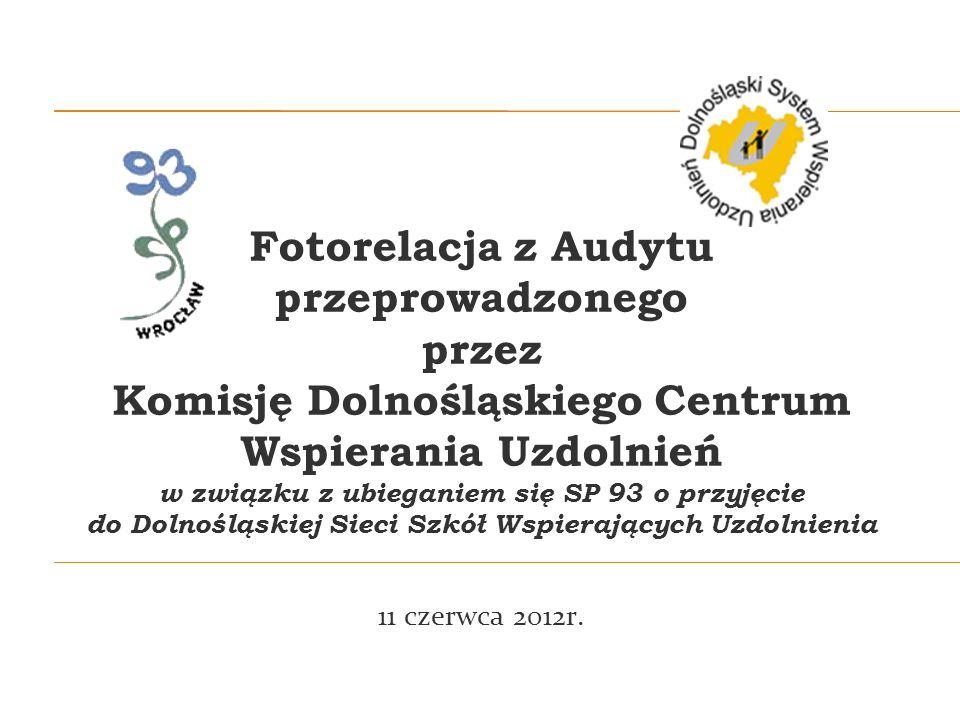 Fotorelacja z Audytu przeprowadzonego przez Komisję Dolnośląskiego Centrum Wspierania Uzdolnień w związku z ubieganiem się SP 93 o przyjęcie do Dolnośląskiej Sieci Szkół Wspierających Uzdolnienia 11 czerwca 2012r.