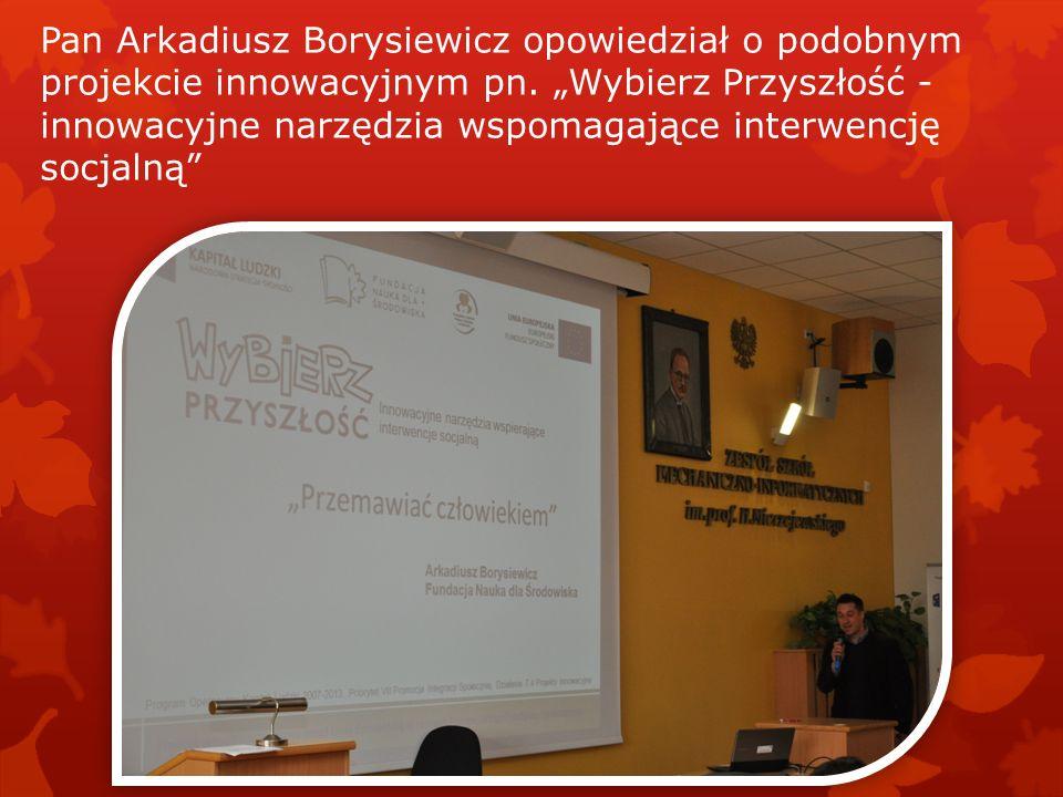 Pan Arkadiusz Borysiewicz opowiedział o podobnym projekcie innowacyjnym pn.