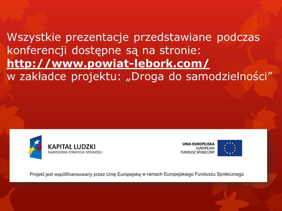 """Wszystkie prezentacje przedstawiane podczas konferencji dostępne są na stronie: http://www.powiat-lebork.com/ w zakładce projektu: """"Droga do samodzielności"""