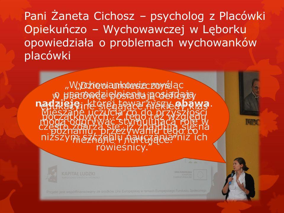 Pani Żaneta Cichosz – psycholog z Placówki Opiekuńczo – Wychowawczej w Lęborku opowiedziała o problemach wychowanków placówki