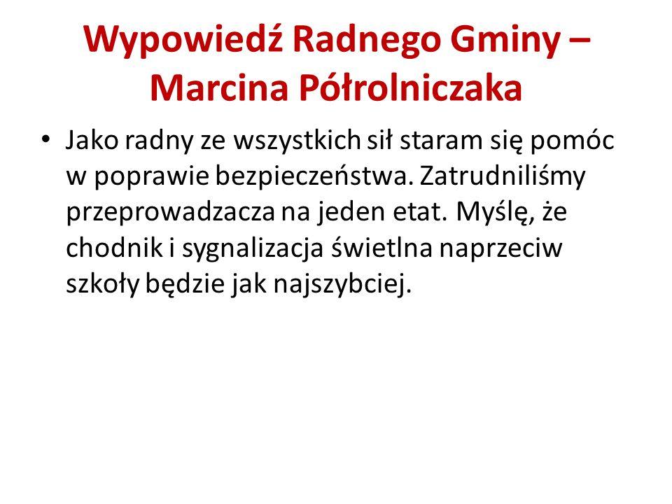 Wypowiedź Radnego Gminy –Marcina Półrolniczaka