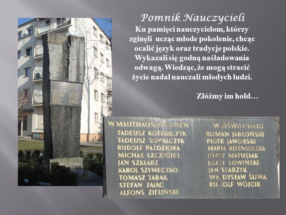 Pomnik Nauczycieli Ku pamięci nauczycielom, którzy zginęli ucząc młode pokolenie, chcąc ocalić język oraz tradycje polskie.