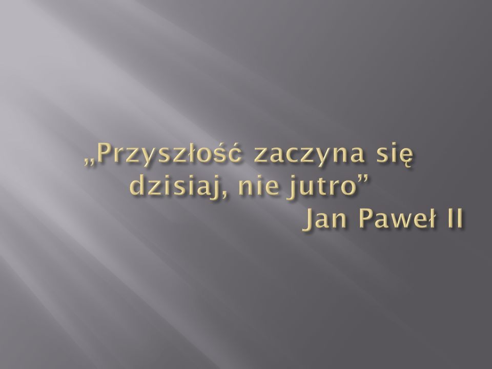 """""""Przyszłość zaczyna się dzisiaj, nie jutro Jan Paweł II"""