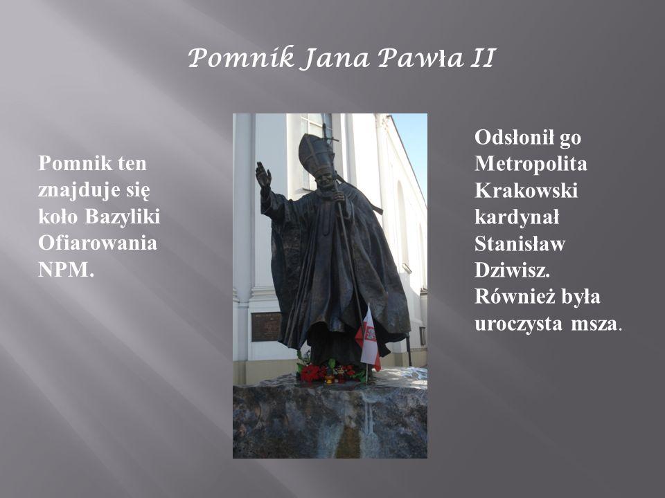 Pomnik Jana Pawła II Odsłonił go Metropolita Krakowski kardynał Stanisław Dziwisz. Również była uroczysta msza.