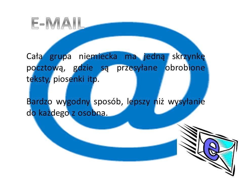 E-MAIL Cała grupa niemiecka ma jedną skrzynkę pocztową, gdzie są przesyłane obrobione teksty, piosenki itp.