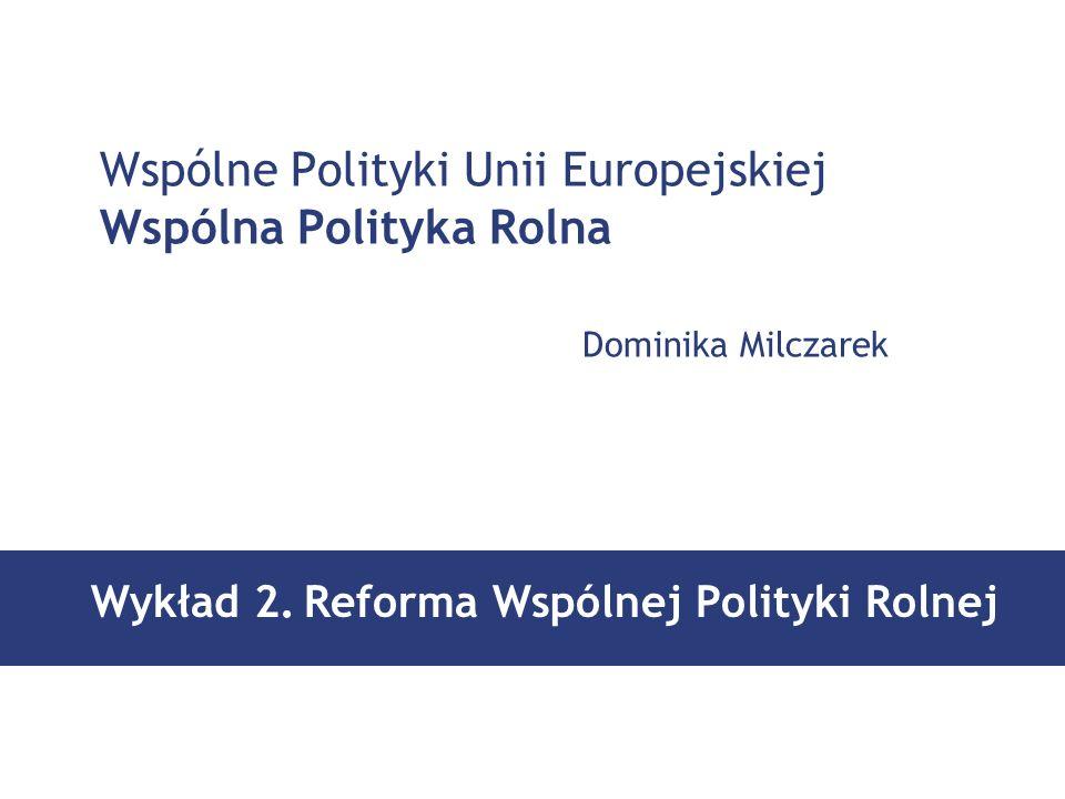 Wykład 2. Reforma Wspólnej Polityki Rolnej