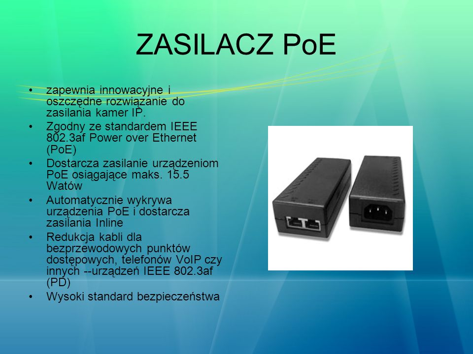 ZASILACZ PoE zapewnia innowacyjne i oszczędne rozwiązanie do zasilania kamer IP. Zgodny ze standardem IEEE 802.3af Power over Ethernet (PoE)