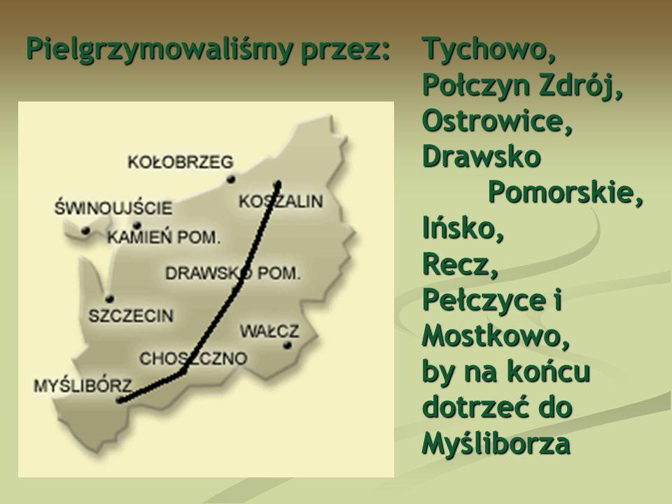 Pielgrzymowaliśmy przez: Tychowo, Połczyn Zdrój, Ostrowice, Drawsko Pomorskie, Ińsko, Recz, Pełczyce i Mostkowo, by na końcu dotrzeć do Myśliborza