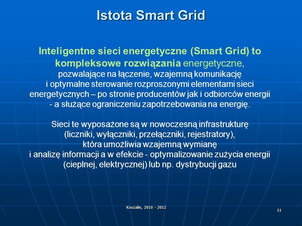 Istota Smart Grid Inteligentne sieci energetyczne (Smart Grid) to kompleksowe rozwiązania energetyczne,