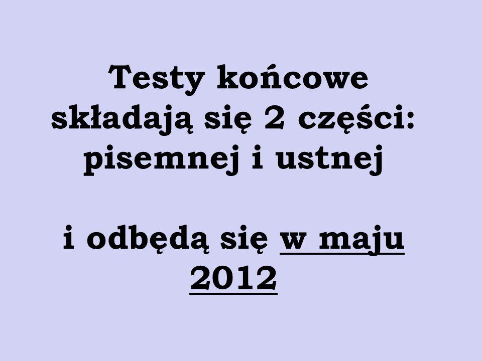 Testy końcowe składają się 2 części: pisemnej i ustnej i odbędą się w maju 2012