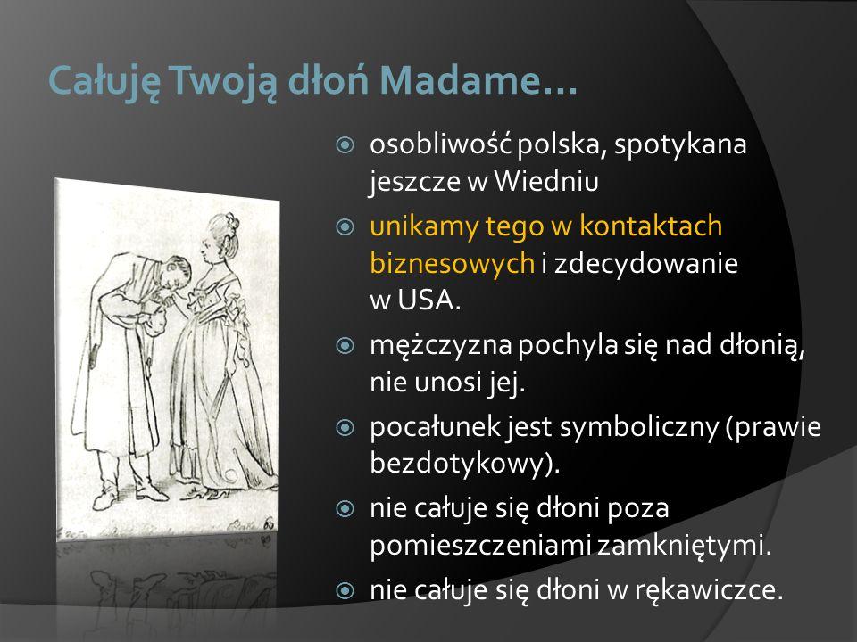 Całuję Twoją dłoń Madame…