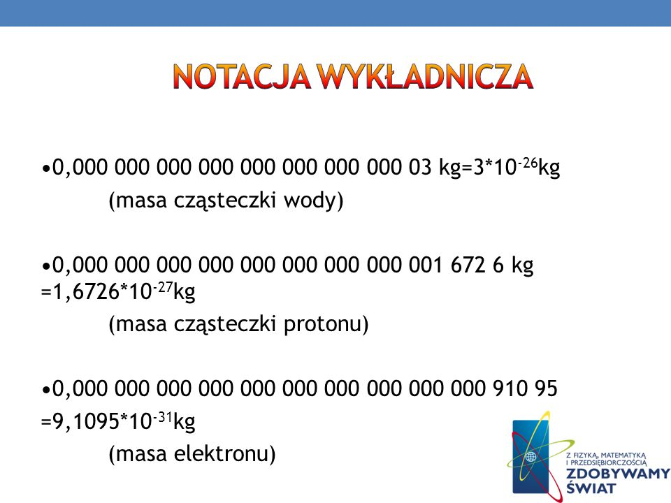 notacja wykładnicza •0,000 000 000 000 000 000 000 000 03 kg=3*10-26kg