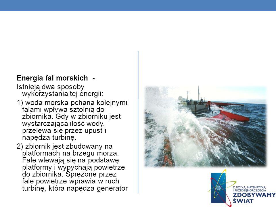 Energia fal morskich - Istnieją dwa sposoby wykorzystania tej energii: 1) woda morska pchana kolejnymi falami wpływa sztolnią do zbiornika.