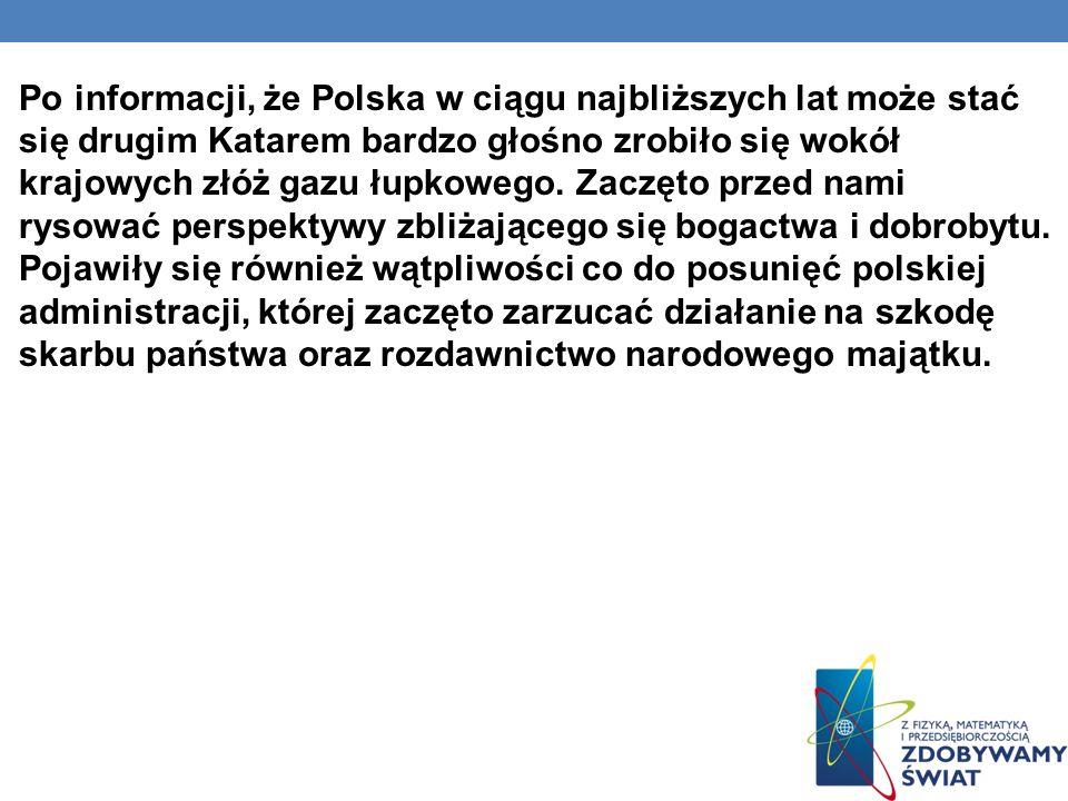 Po informacji, że Polska w ciągu najbliższych lat może stać się drugim Katarem bardzo głośno zrobiło się wokół krajowych złóż gazu łupkowego.