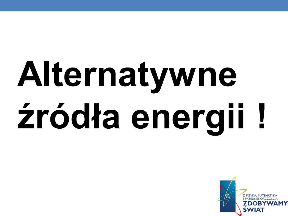 Alternatywne źródła energii !