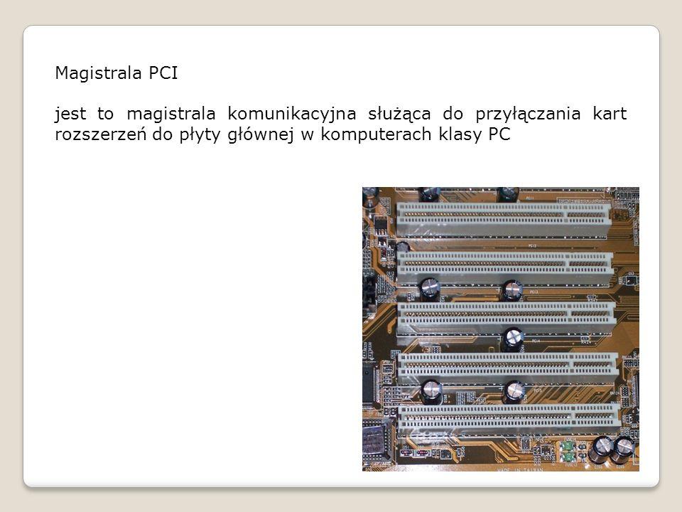 Magistrala PCI jest to magistrala komunikacyjna służąca do przyłączania kart rozszerzeń do płyty głównej w komputerach klasy PC.