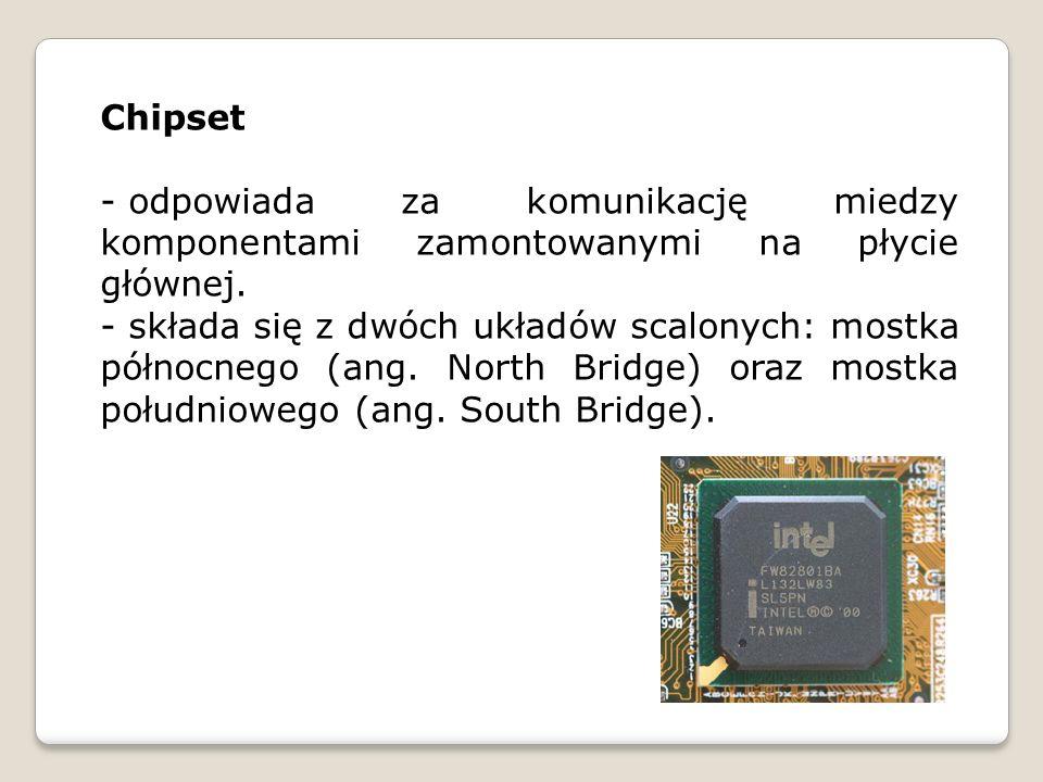 Chipset odpowiada za komunikację miedzy komponentami zamontowanymi na płycie głównej.