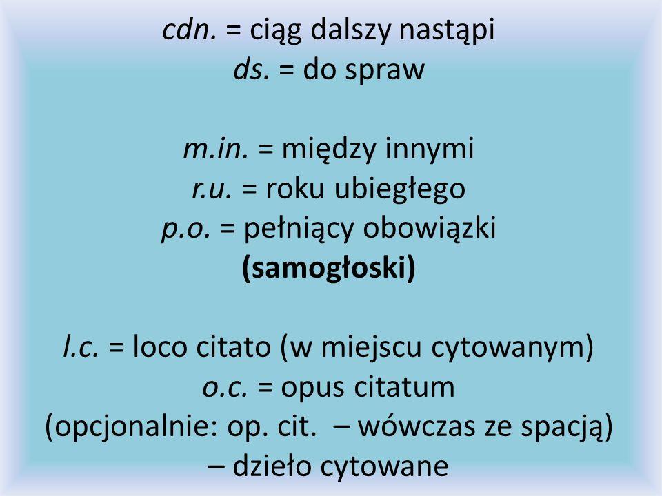 cdn. = ciąg dalszy nastąpi ds. = do spraw m. in. = między innymi r. u