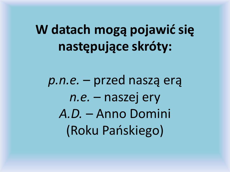 W datach mogą pojawić się następujące skróty: p. n. e