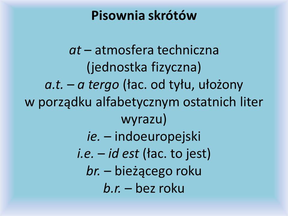 Pisownia skrótów at – atmosfera techniczna (jednostka fizyczna) a. t