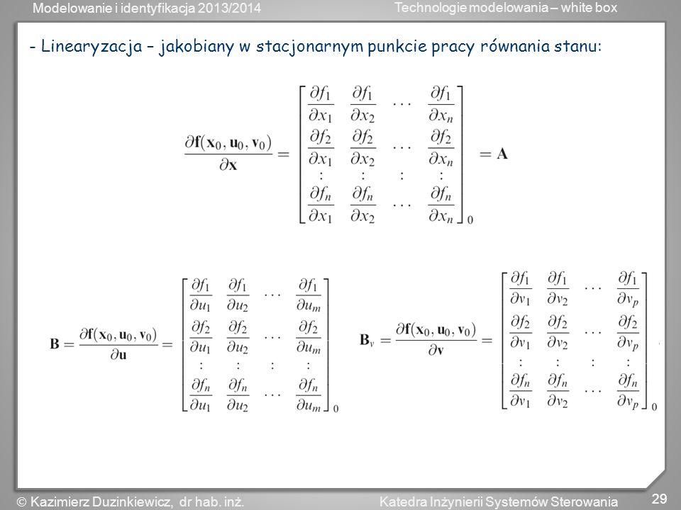- Linearyzacja – jakobiany w stacjonarnym punkcie pracy równania stanu: