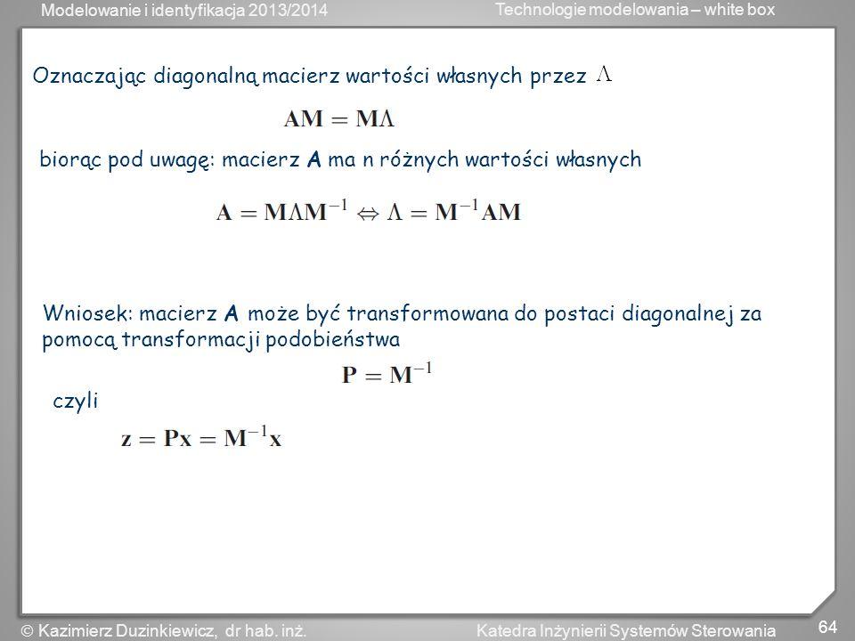 Oznaczając diagonalną macierz wartości własnych przez