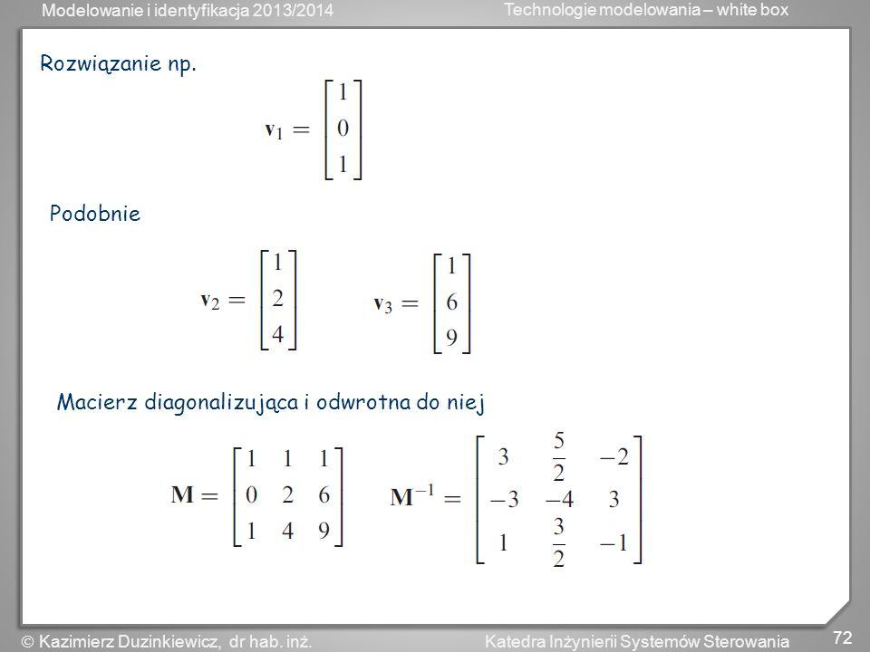 Rozwiązanie np. Podobnie Macierz diagonalizująca i odwrotna do niej