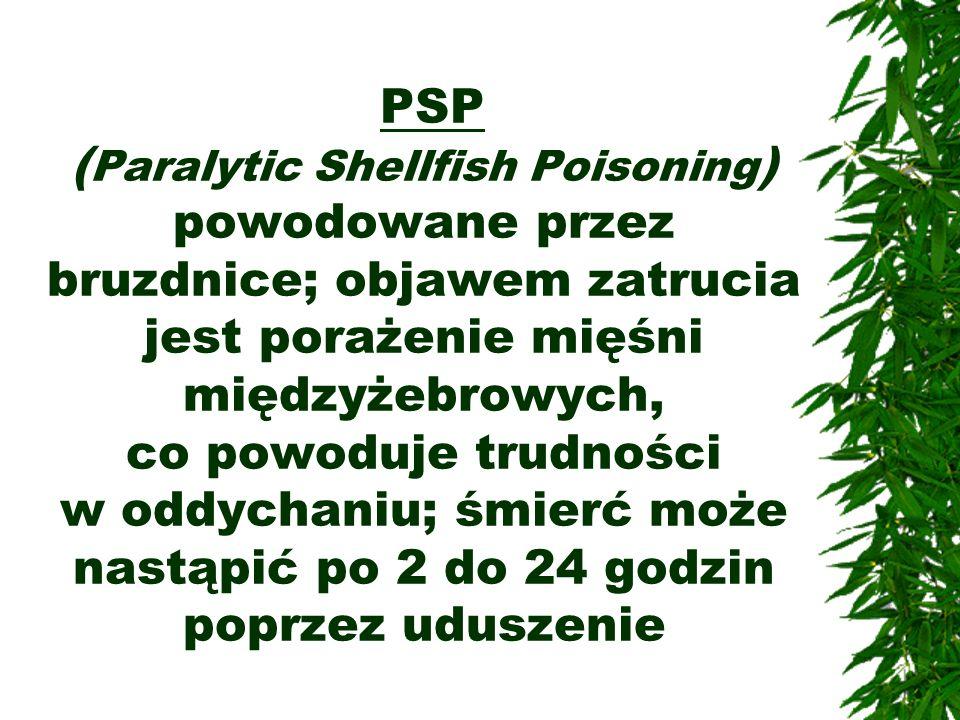 PSP (Paralytic Shellfish Poisoning) powodowane przez bruzdnice; objawem zatrucia jest porażenie mięśni międzyżebrowych, co powoduje trudności w oddychaniu; śmierć może nastąpić po 2 do 24 godzin poprzez uduszenie