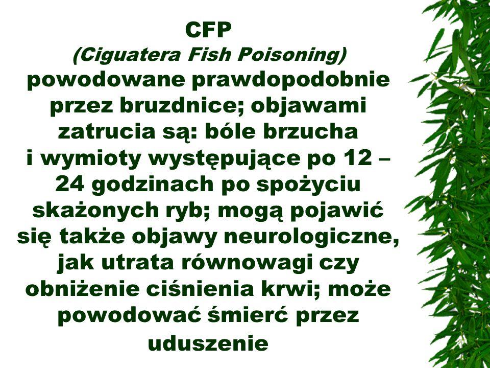 CFP (Ciguatera Fish Poisoning) powodowane prawdopodobnie przez bruzdnice; objawami zatrucia są: bóle brzucha i wymioty występujące po 12 – 24 godzinach po spożyciu skażonych ryb; mogą pojawić się także objawy neurologiczne, jak utrata równowagi czy obniżenie ciśnienia krwi; może powodować śmierć przez uduszenie
