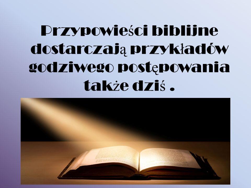 Przypowieści biblijne dostarczają przykładów godziwego postępowania także dziś .