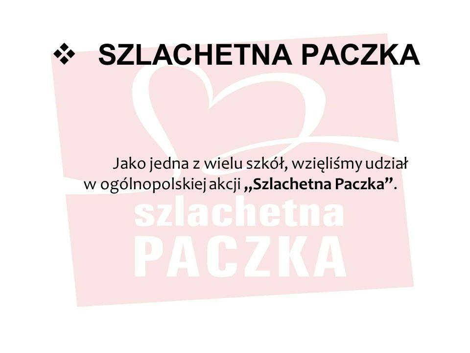 """SZLACHETNA PACZKA Jako jedna z wielu szkół, wzięliśmy udział w ogólnopolskiej akcji """"Szlachetna Paczka ."""