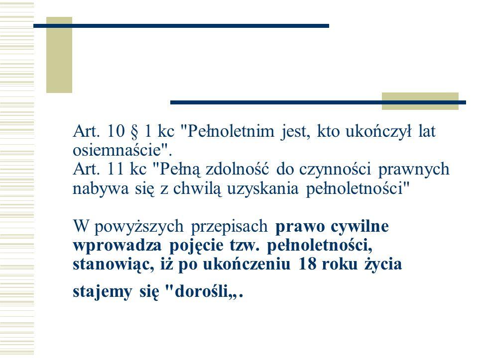 Art. 10 § 1 kc Pełnoletnim jest, kto ukończył lat osiemnaście . Art