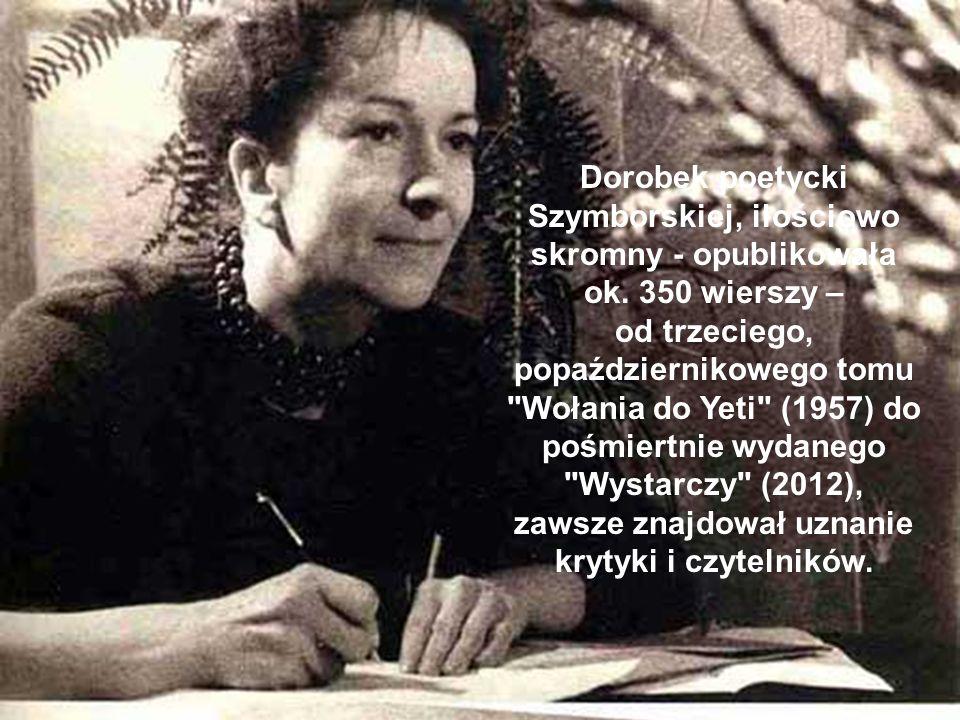 Dorobek poetycki Szymborskiej, ilościowo skromny - opublikowała ok