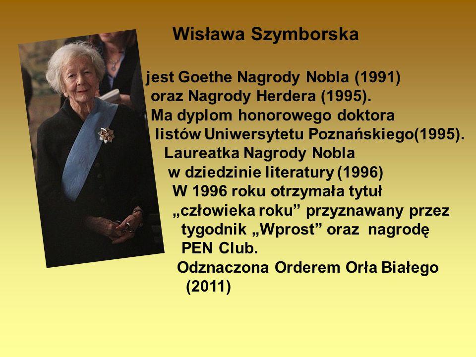 Wisława Szymborska jest Goethe Nagrody Nobla (1991) oraz Nagrody Herdera (1995). Ma dyplom honorowego doktora.