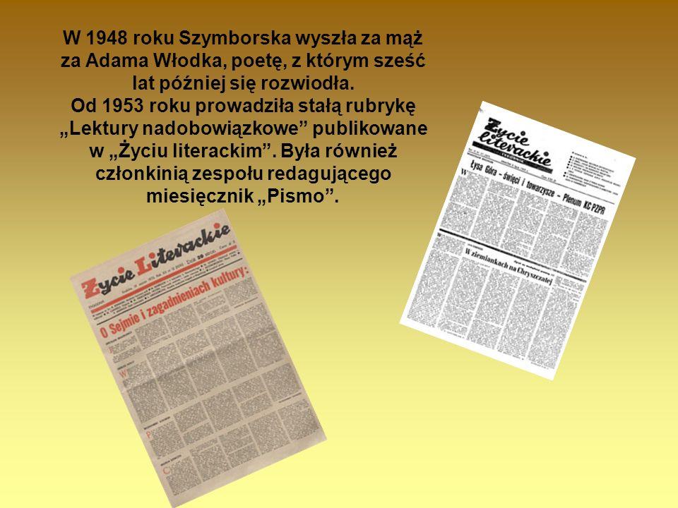 W 1948 roku Szymborska wyszła za mąż za Adama Włodka, poetę, z którym sześć lat później się rozwiodła.