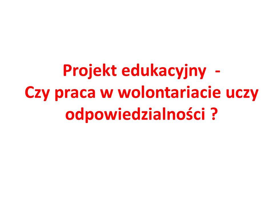 Projekt edukacyjny - Czy praca w wolontariacie uczy odpowiedzialności