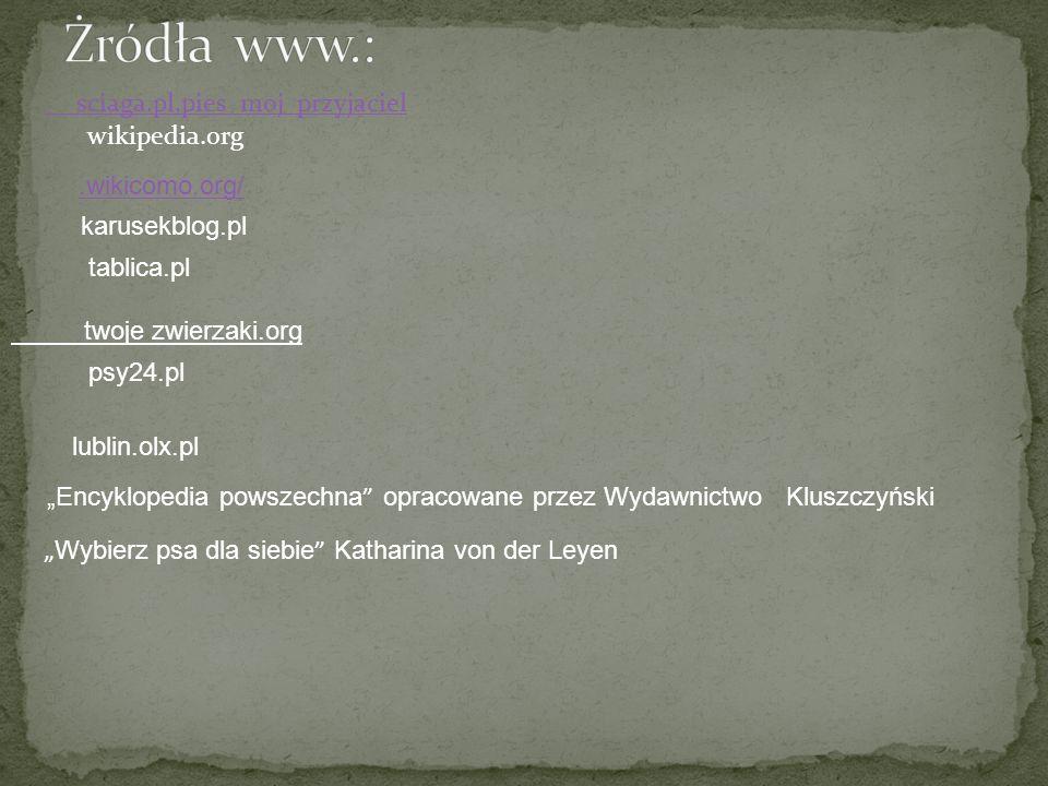 Żródła www.: sciaga.pl,pies_moj_przyjaciel wikipedia.org