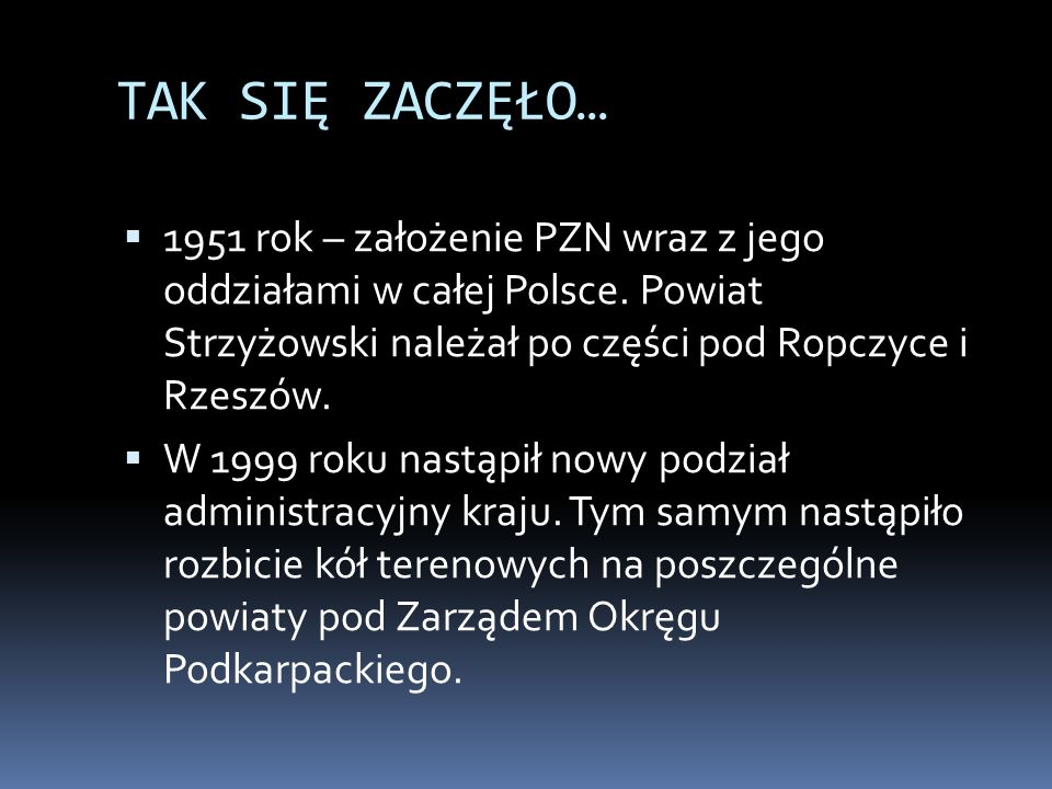 TAK SIĘ ZACZĘŁO… 1951 rok – założenie PZN wraz z jego oddziałami w całej Polsce. Powiat Strzyżowski należał po części pod Ropczyce i Rzeszów.