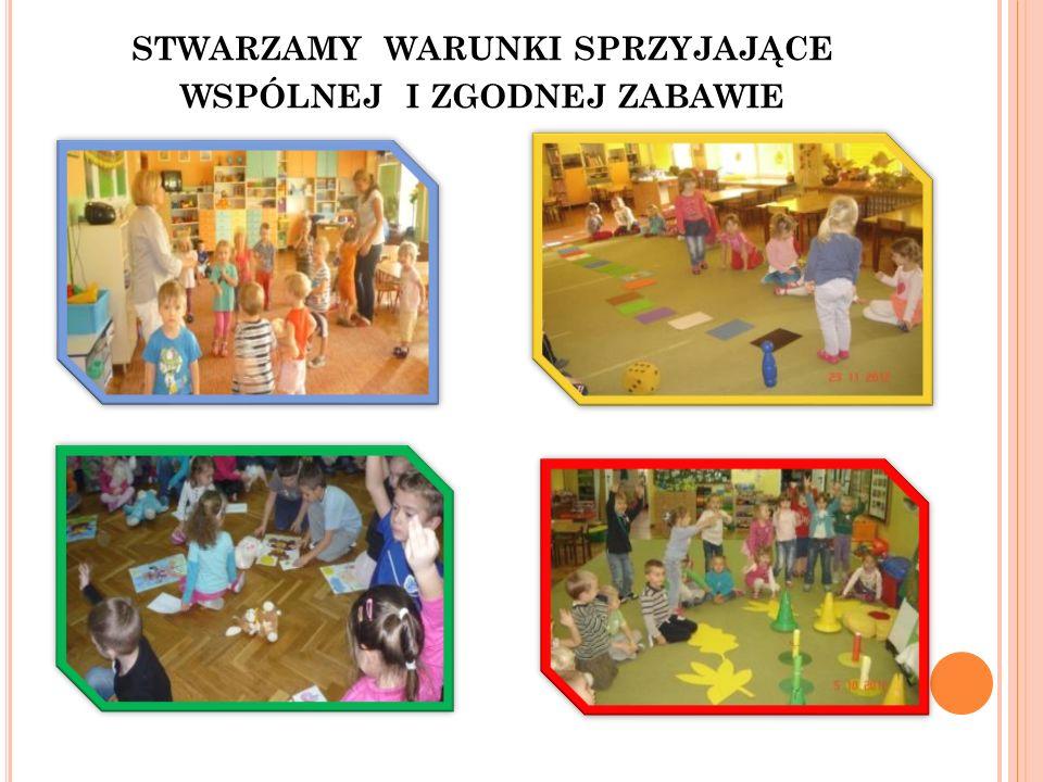 stwarzamy warunki sprzyjające wspólnej i zgodnej zabawie