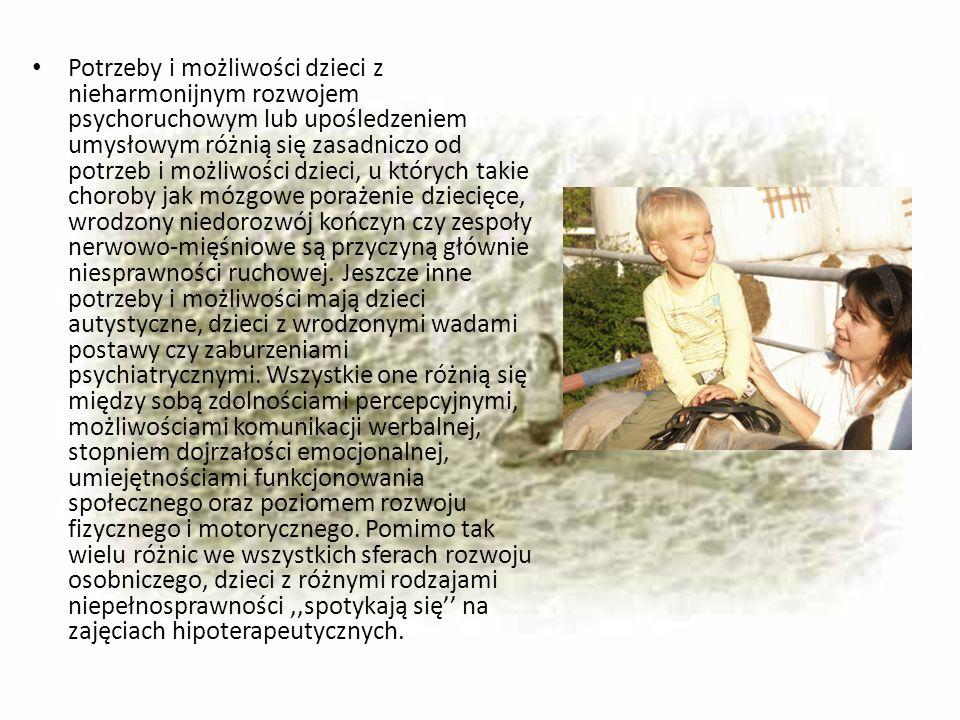 Potrzeby i możliwości dzieci z nieharmonijnym rozwojem psychoruchowym lub upośledzeniem umysłowym różnią się zasadniczo od potrzeb i możliwości dzieci, u których takie choroby jak mózgowe porażenie dziecięce, wrodzony niedorozwój kończyn czy zespoły nerwowo-mięśniowe są przyczyną głównie niesprawności ruchowej.