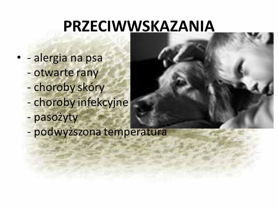 PRZECIWWSKAZANIA - alergia na psa - otwarte rany - choroby skóry - choroby infekcyjne - pasożyty - podwyższona temperatura.