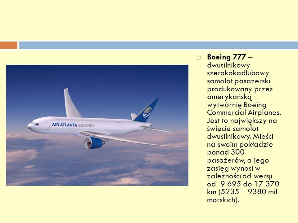 Boeing 777 – dwusilnikowy szerokokadłubowy samolot pasażerski produkowany przez amerykańską wytwórnię Boeing Commercial Airplanes.