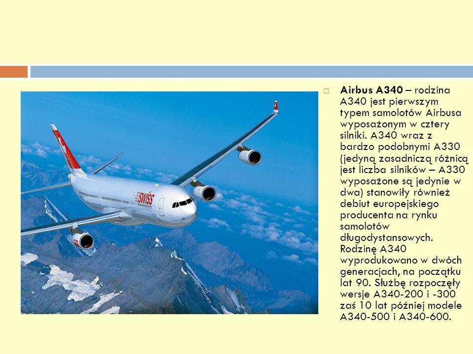 Airbus A340 – rodzina A340 jest pierwszym typem samolotów Airbusa wyposażonym w cztery silniki.